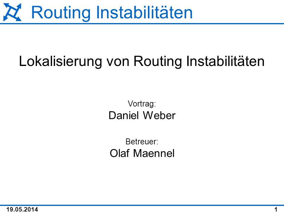 19.05.20141 Routing Instabilitäten Lokalisierung von Routing Instabilitäten Vortrag: Daniel Weber Betreuer: Olaf Maennel