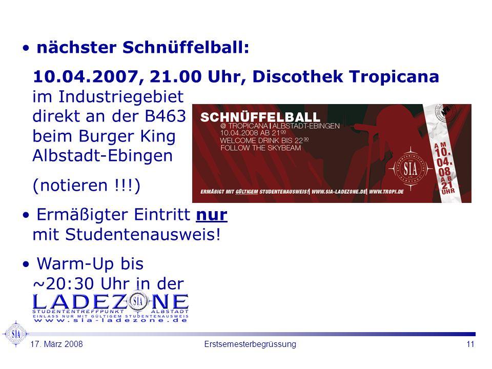 11Erstsemesterbegrüssung nächster Schnüffelball: 10.04.2007, 21.00 Uhr, Discothek Tropicana im Industriegebiet direkt an der B463 beim Burger King Albstadt-Ebingen (notieren !!!) Ermäßigter Eintritt nur mit Studentenausweis.