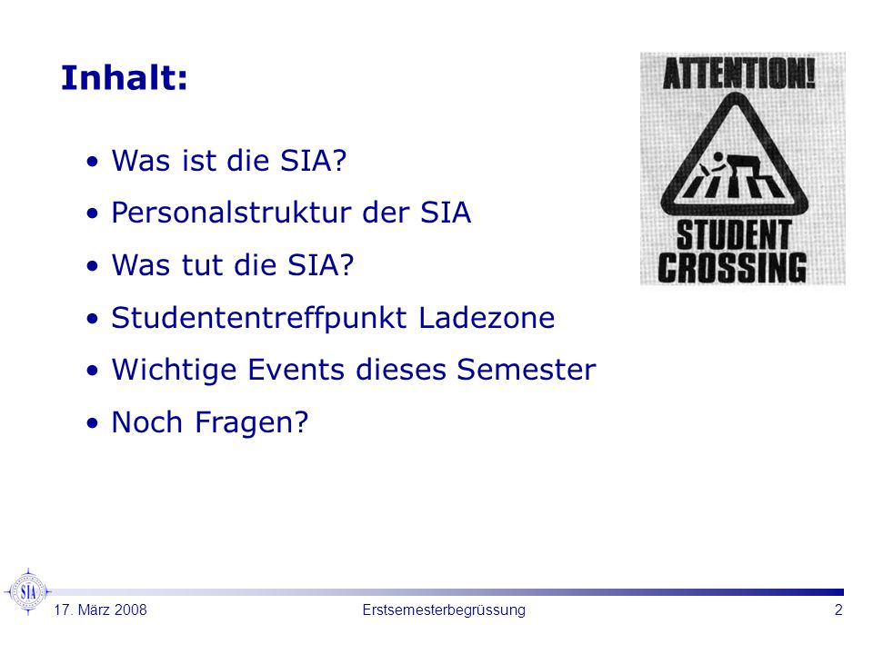 2 Was ist die SIA? Personalstruktur der SIA Was tut die SIA? Studententreffpunkt Ladezone Wichtige Events dieses Semester Noch Fragen? Inhalt: 17. Mär