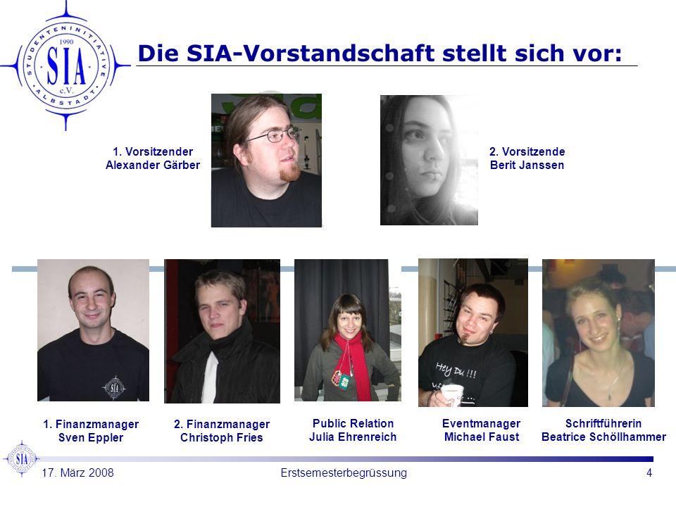4Erstsemesterbegrüssung Die SIA-Vorstandschaft stellt sich vor: 1. Vorsitzender Alexander Gärber 2. Vorsitzende Berit Janssen 1. Finanzmanager Sven Ep