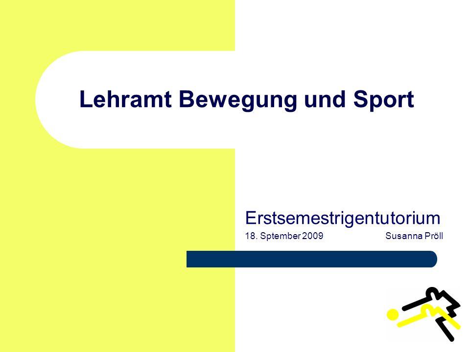 Lehramt Bewegung und Sport Erstsemestrigentutorium 18. Sptember 2009 Susanna Pröll