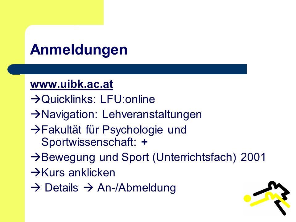 Anmeldungen www.uibk.ac.at Quicklinks: LFU:online Navigation: Lehveranstaltungen Fakultät für Psychologie und Sportwissenschaft: + Bewegung und Sport (Unterrichtsfach) 2001 Kurs anklicken Details An-/Abmeldung