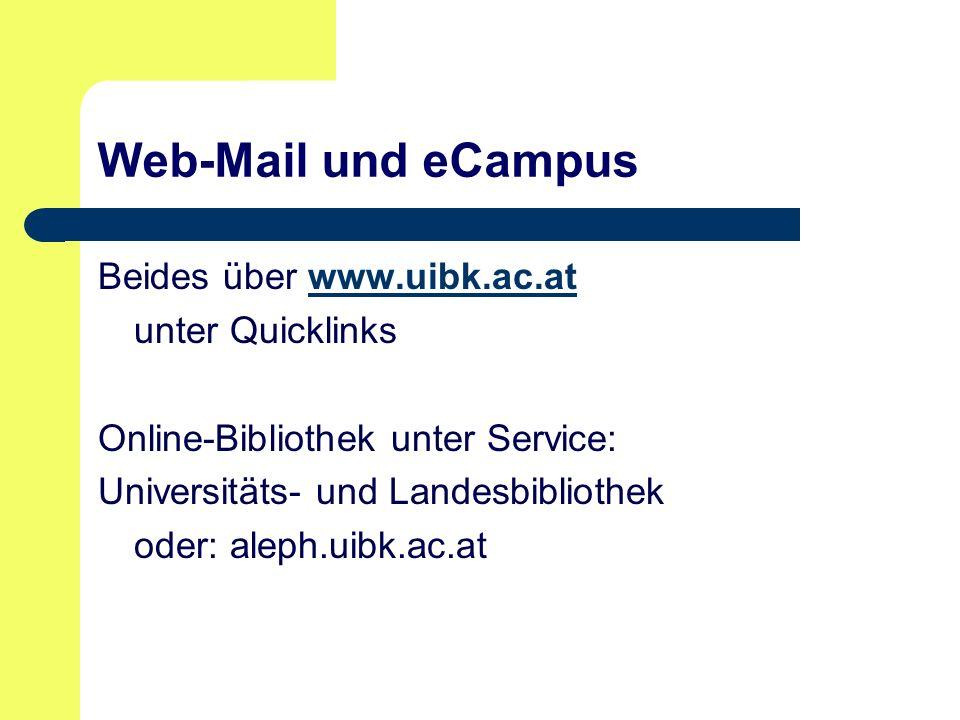 Web-Mail und eCampus Beides über www.uibk.ac.atwww.uibk.ac.at unter Quicklinks Online-Bibliothek unter Service: Universitäts- und Landesbibliothek oder: aleph.uibk.ac.at
