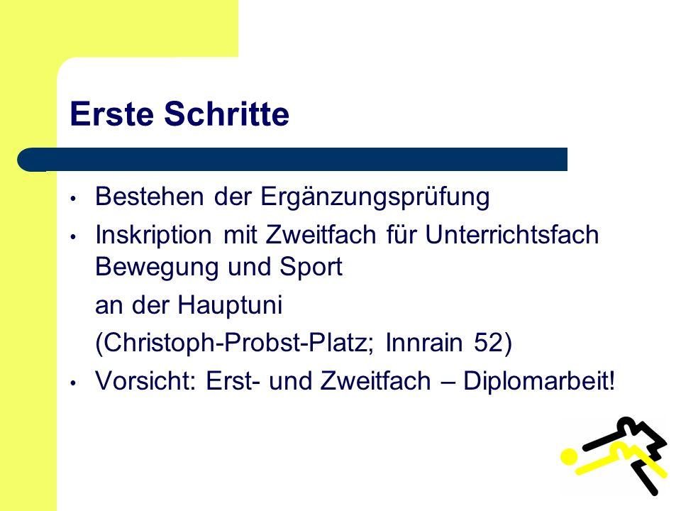 Erste Schritte Bestehen der Ergänzungsprüfung Inskription mit Zweitfach für Unterrichtsfach Bewegung und Sport an der Hauptuni (Christoph-Probst-Platz; Innrain 52) Vorsicht: Erst- und Zweitfach – Diplomarbeit!