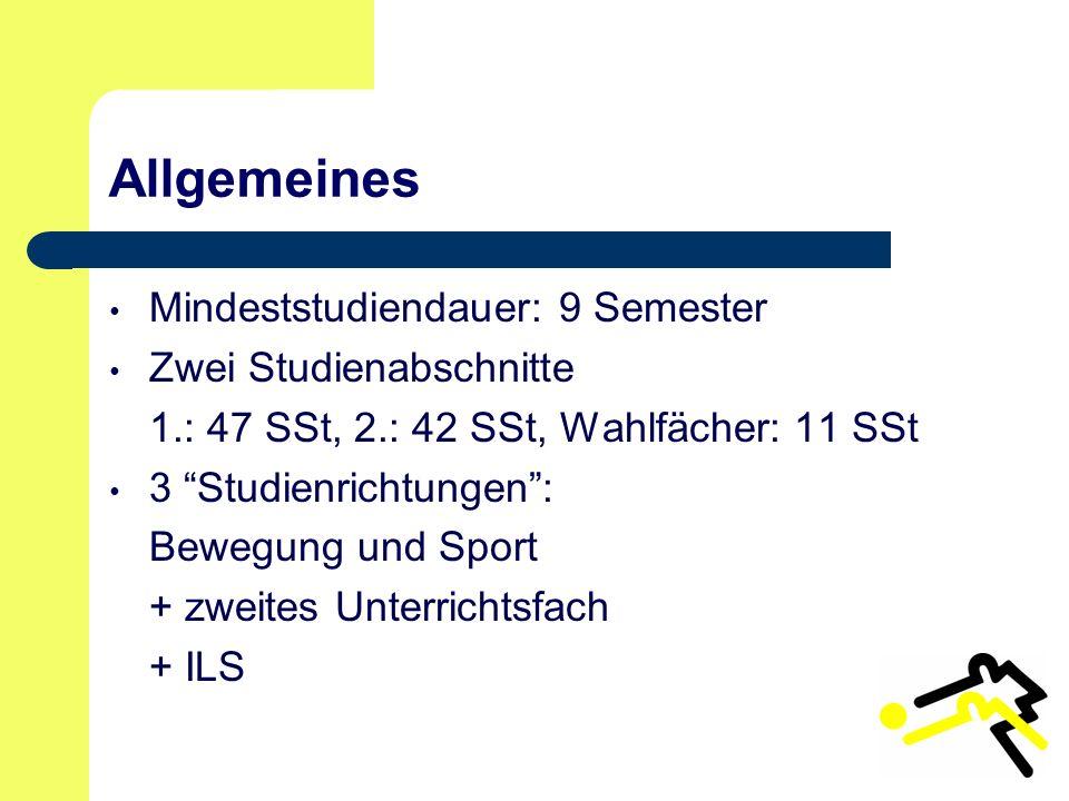 Allgemeines Mindeststudiendauer: 9 Semester Zwei Studienabschnitte 1.: 47 SSt, 2.: 42 SSt, Wahlfächer: 11 SSt 3 Studienrichtungen: Bewegung und Sport + zweites Unterrichtsfach + ILS