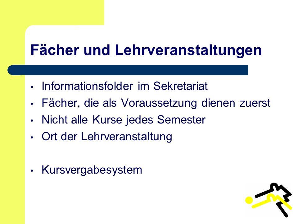 Fächer und Lehrveranstaltungen Informationsfolder im Sekretariat Fächer, die als Voraussetzung dienen zuerst Nicht alle Kurse jedes Semester Ort der Lehrveranstaltung Kursvergabesystem