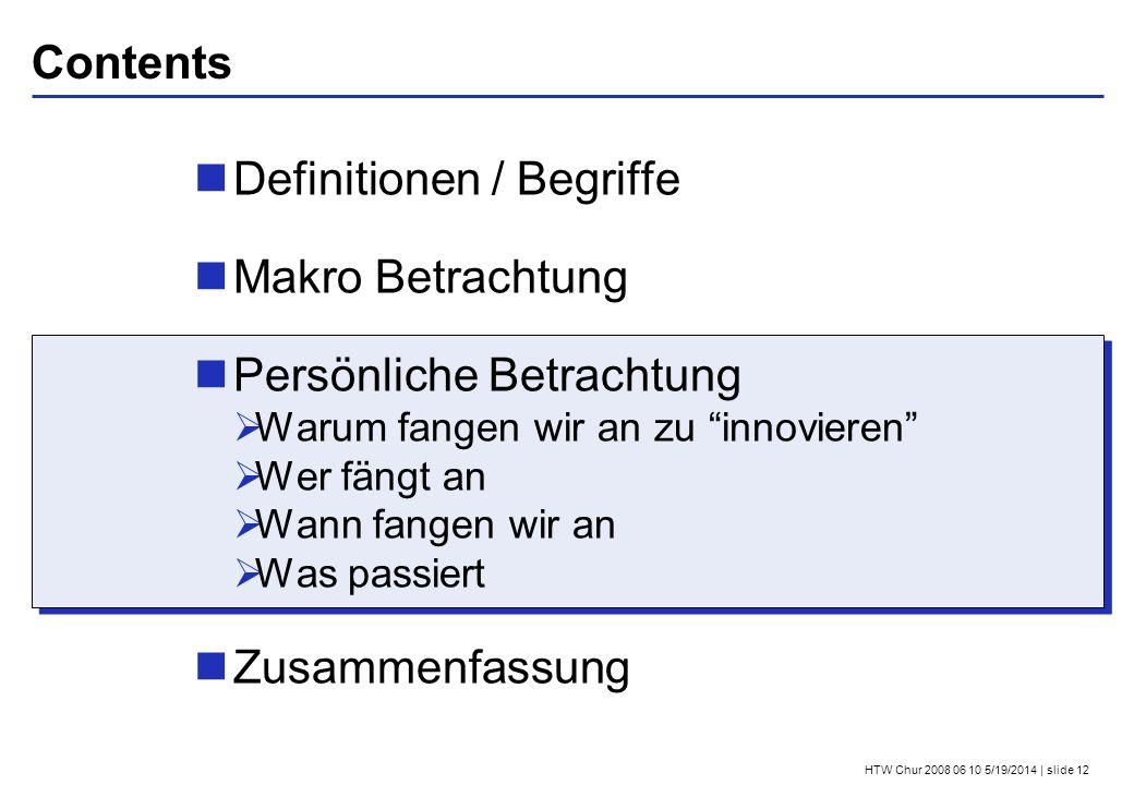 HTW Chur 2008 06 10 5/19/2014 | slide 12 Contents Definitionen / Begriffe Makro Betrachtung Persönliche Betrachtung Warum fangen wir an zu innovieren
