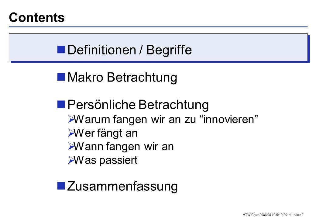 HTW Chur 2008 06 10 5/19/2014 | slide 2 Contents Definitionen / Begriffe Makro Betrachtung Persönliche Betrachtung Warum fangen wir an zu innovieren W