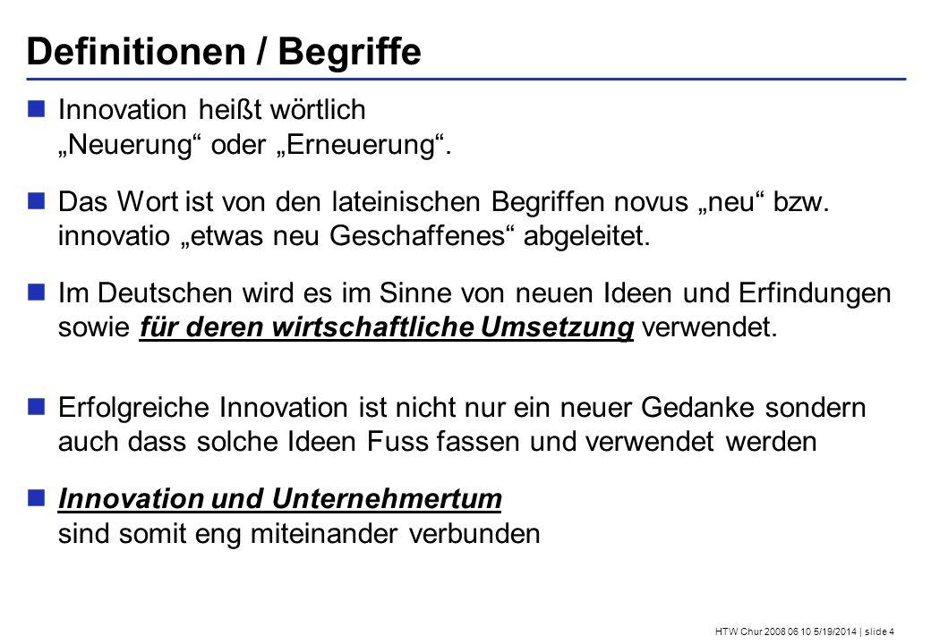 HTW Chur 2008 06 10 5/19/2014 | slide 4 Definitionen / Begriffe Innovation heißt wörtlich Neuerung oder Erneuerung.