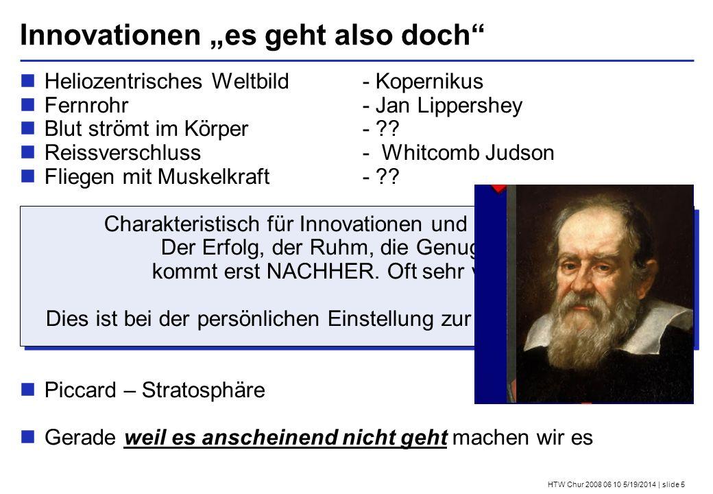 HTW Chur 2008 06 10 5/19/2014 | slide 5 Innovationen es geht also doch Heliozentrisches Weltbild - Kopernikus Fernrohr- Jan Lippershey Blut strömt im Körper- .