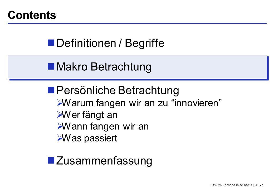 HTW Chur 2008 06 10 5/19/2014 | slide 6 Contents Definitionen / Begriffe Makro Betrachtung Persönliche Betrachtung Warum fangen wir an zu innovieren W