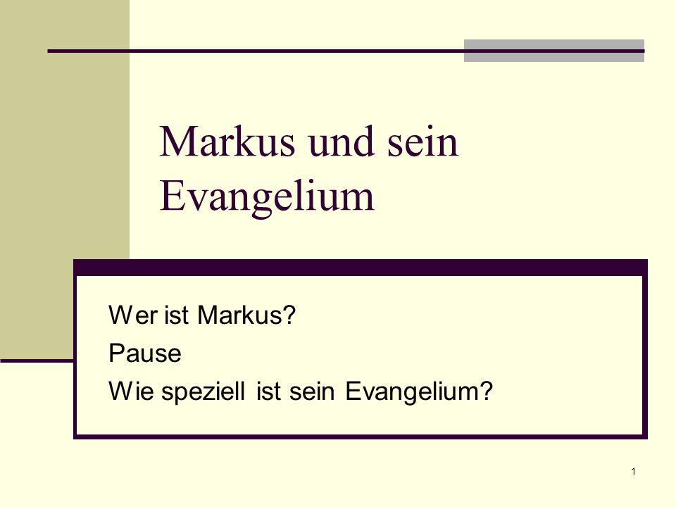 1 Markus und sein Evangelium Wer ist Markus? Pause Wie speziell ist sein Evangelium?