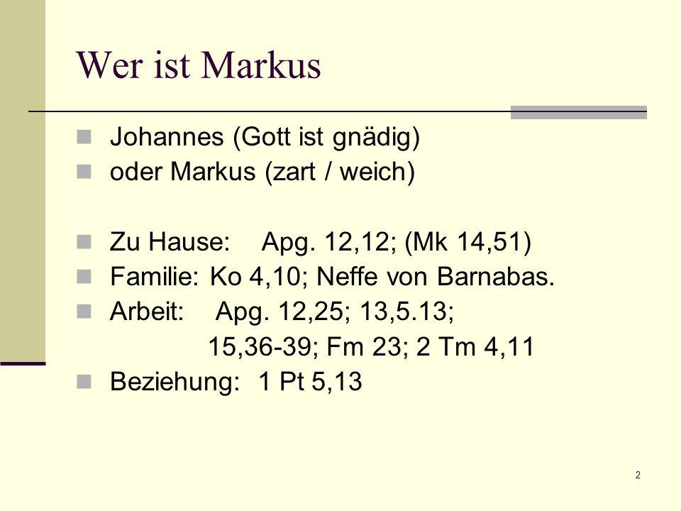 2 Wer ist Markus Johannes (Gott ist gnädig) oder Markus (zart / weich) Zu Hause: Apg.