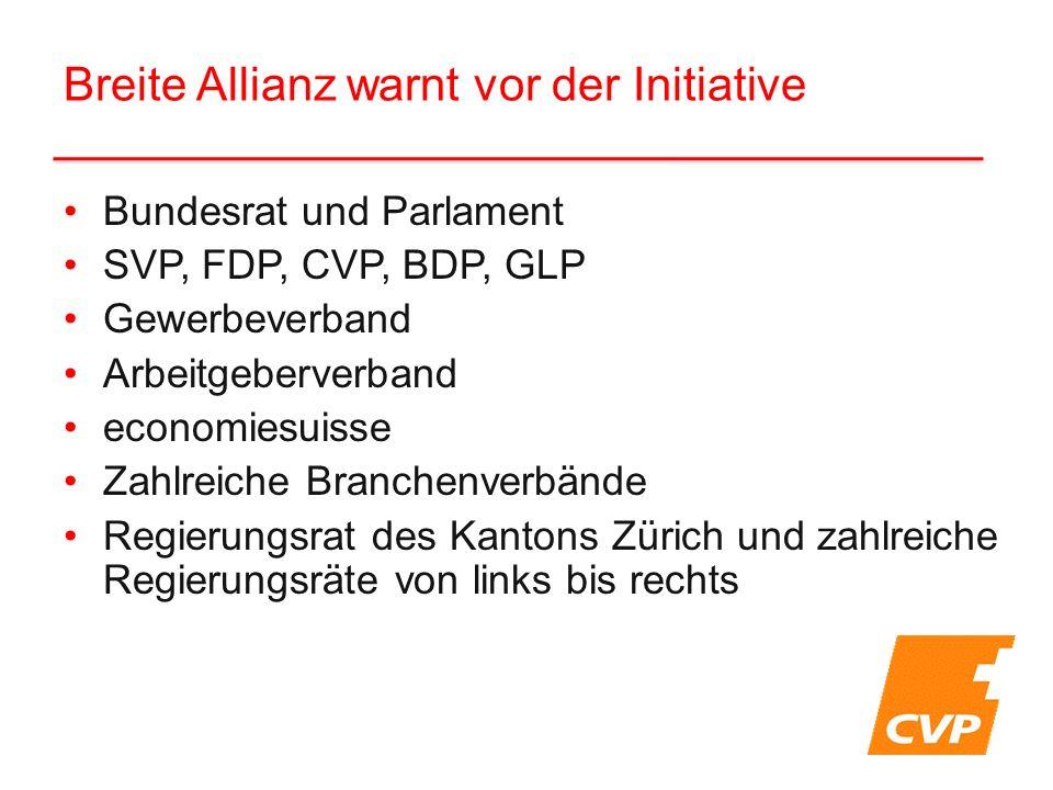 Breite Allianz warnt vor der Initiative Bundesrat und Parlament SVP, FDP, CVP, BDP, GLP Gewerbeverband Arbeitgeberverband economiesuisse Zahlreiche Br