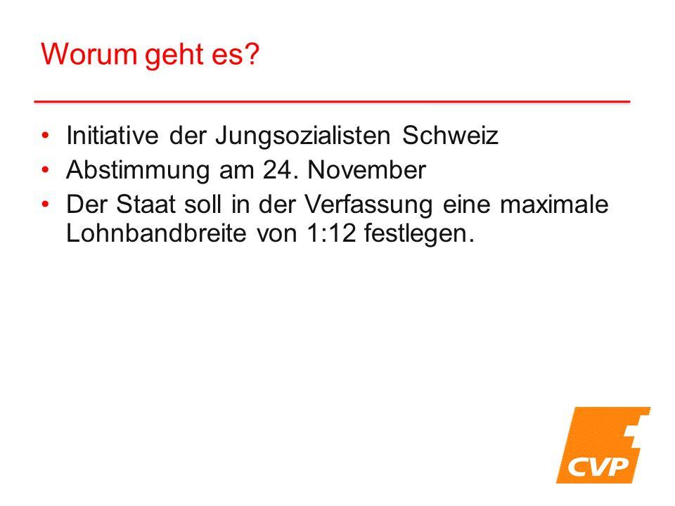 Worum geht es? Initiative der Jungsozialisten Schweiz Abstimmung am 24. November Der Staat soll in der Verfassung eine maximale Lohnbandbreite von 1:1