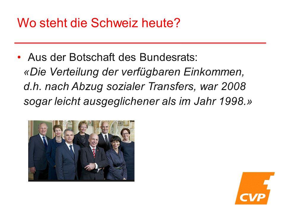 Wo steht die Schweiz heute? Aus der Botschaft des Bundesrats: «Die Verteilung der verfügbaren Einkommen, d.h. nach Abzug sozialer Transfers, war 2008