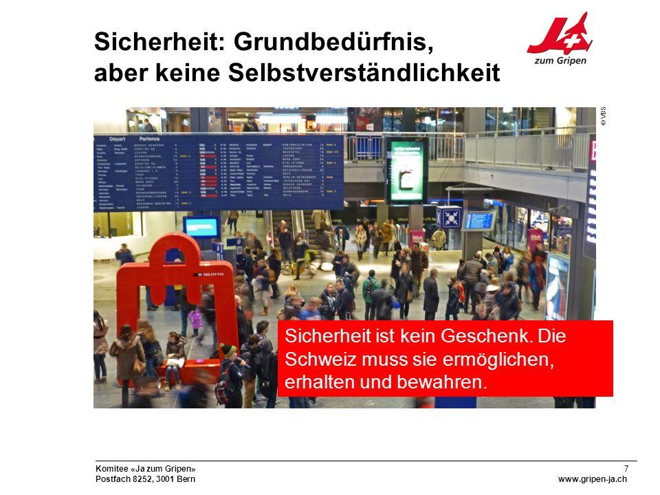 8 Komitee «Ja zum Gripen» Postfach 8252, 3001 Bernwww.gripen-ja.ch Sicherheit: Grundlage des Erfolgsmodells Schweiz Was wird morgen sein.