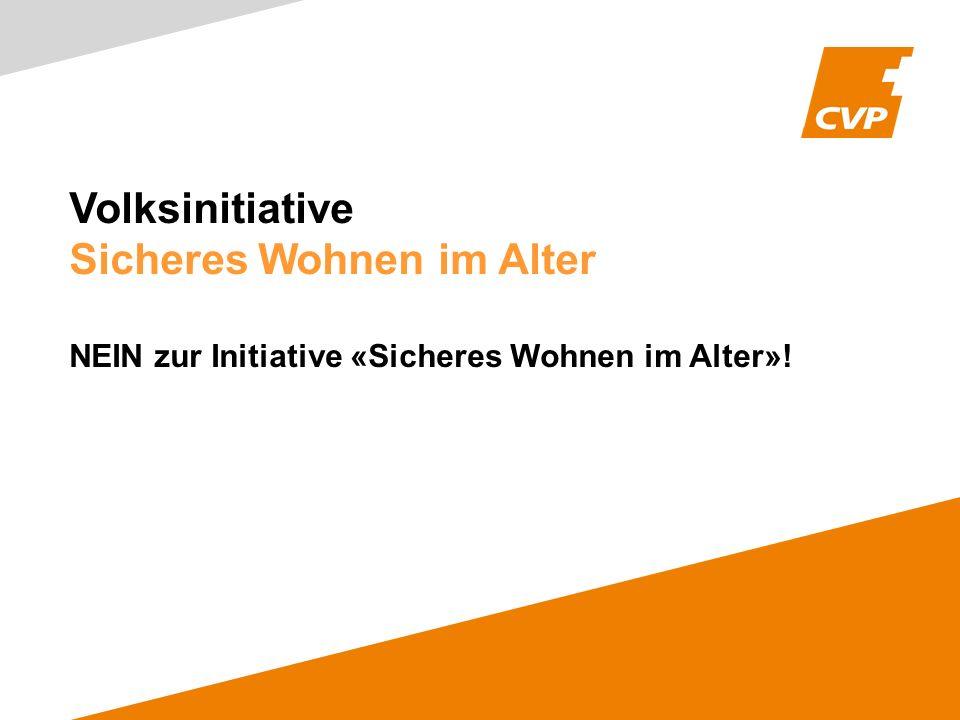 Volksinitiative Sicheres Wohnen im Alter NEIN zur Initiative «Sicheres Wohnen im Alter»!