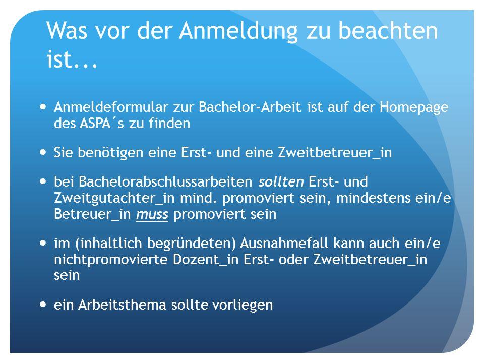 Anmeldeablauf zur Anmeldung eine aktuelle Studienbescheinigung muss vorliegen das Anmeldeformular Bachelor-Arbeit (Homepage ASPA) muss ausgefüllt sein (inkl.