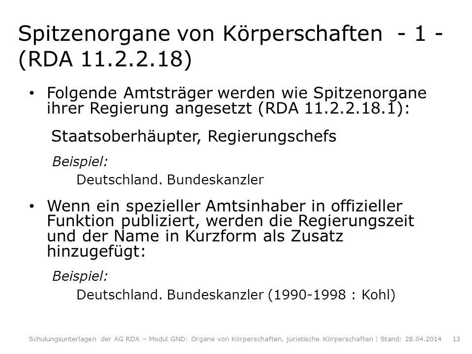 Spitzenorgane von Körperschaften - 1 - (RDA 11.2.2.18) Folgende Amtsträger werden wie Spitzenorgane ihrer Regierung angesetzt (RDA 11.2.2.18.1): Staat