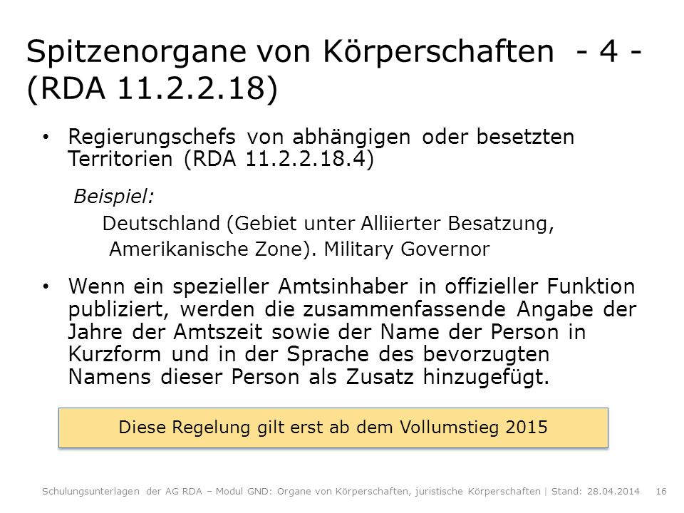 Spitzenorgane von Körperschaften - 4 - (RDA 11.2.2.18) Regierungschefs von abhängigen oder besetzten Territorien (RDA 11.2.2.18.4) Beispiel: Deutschla