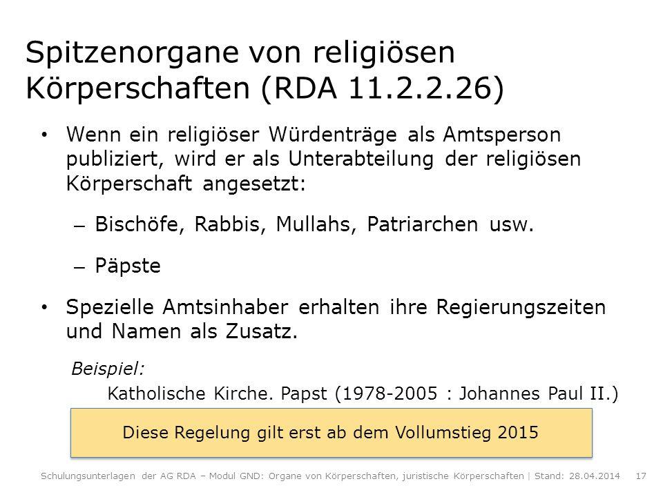 Spitzenorgane von religiösen Körperschaften (RDA 11.2.2.26) Wenn ein religiöser Würdenträge als Amtsperson publiziert, wird er als Unterabteilung der