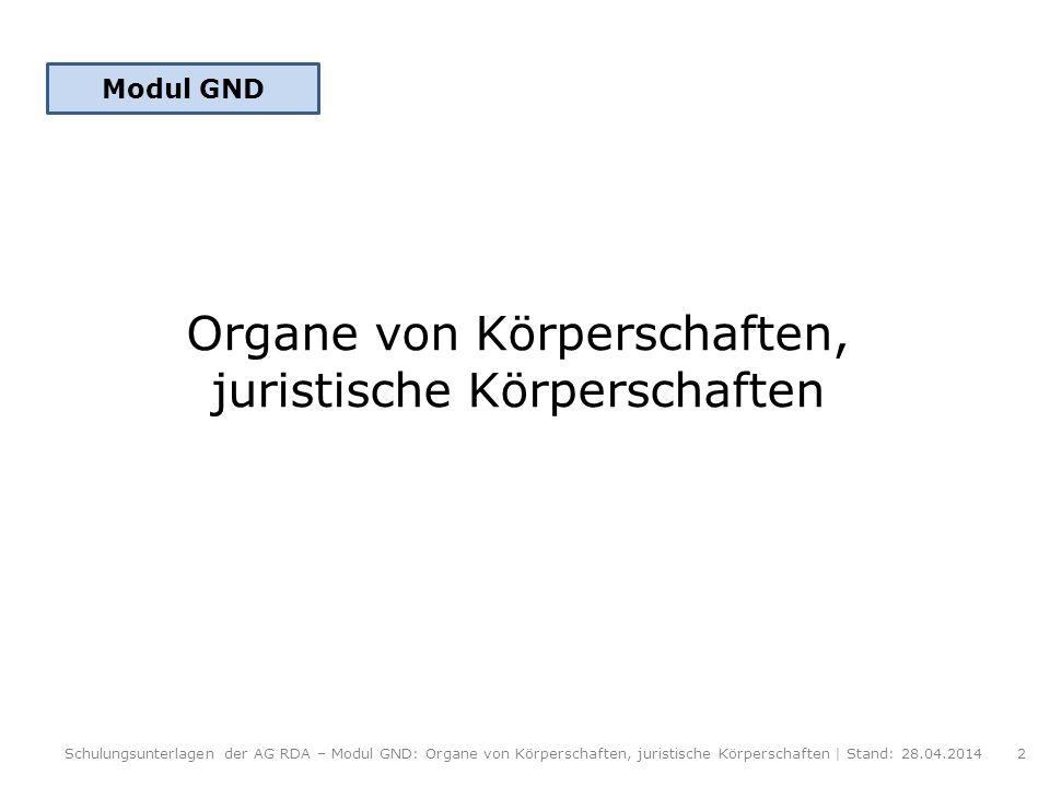 Organe von Körperschaften, juristische Körperschaften Modul GND Schulungsunterlagen der AG RDA – Modul GND: Organe von Körperschaften, juristische Kör