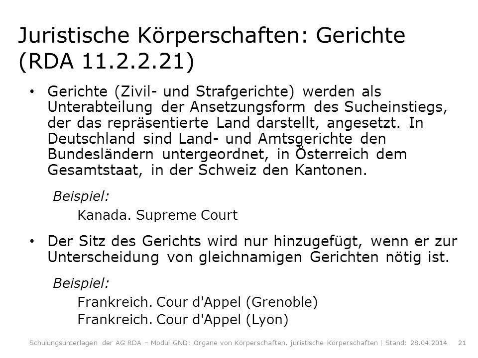 Juristische Körperschaften: Gerichte (RDA 11.2.2.21) Gerichte (Zivil- und Strafgerichte) werden als Unterabteilung der Ansetzungsform des Sucheinstieg