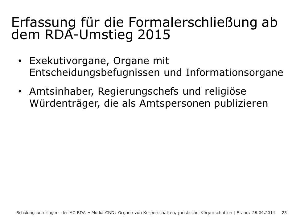 Erfassung für die Formalerschließung ab dem RDA-Umstieg 2015 Exekutivorgane, Organe mit Entscheidungsbefugnissen und Informationsorgane Amtsinhaber, R