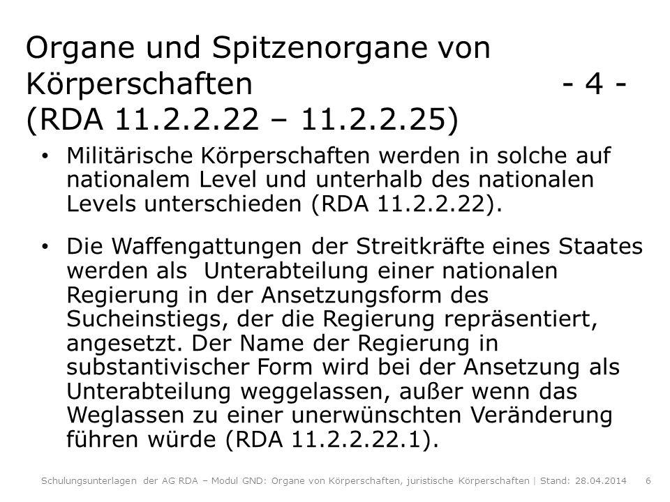 Organe und Spitzenorgane von Körperschaften - 4 - (RDA 11.2.2.22 – 11.2.2.25) Militärische Körperschaften werden in solche auf nationalem Level und un