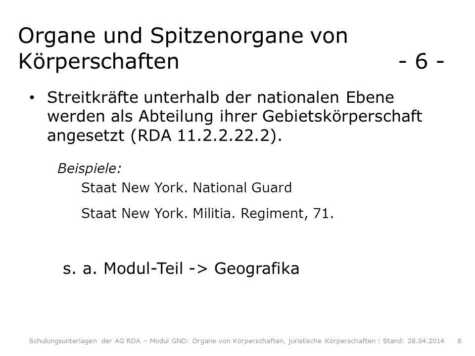 Organe und Spitzenorgane von Körperschaften - 7 - Bei militärischen Körperschaften wird ein zusätzlicher Sucheinstieg mit normierter Angabe der Zählung als Kardinalzahl im vorgesehenen Unterfeld empfohlen.