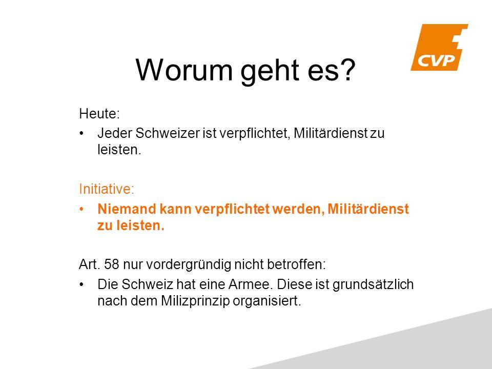 Worum geht es. Heute: Jeder Schweizer ist verpflichtet, Militärdienst zu leisten.