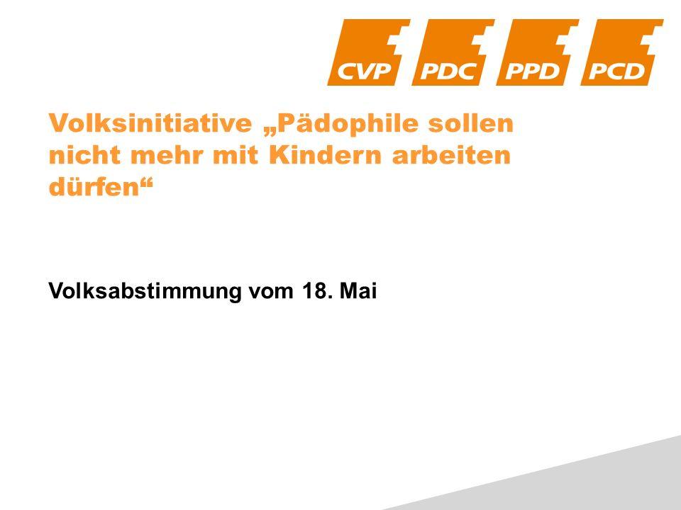 Volksinitiative Pädophile sollen nicht mehr mit Kindern arbeiten dürfen Volksabstimmung vom 18. Mai