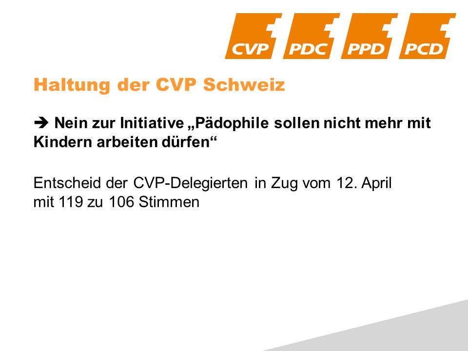 Haltung der CVP Schweiz Nein zur Initiative Pädophile sollen nicht mehr mit Kindern arbeiten dürfen Entscheid der CVP-Delegierten in Zug vom 12.