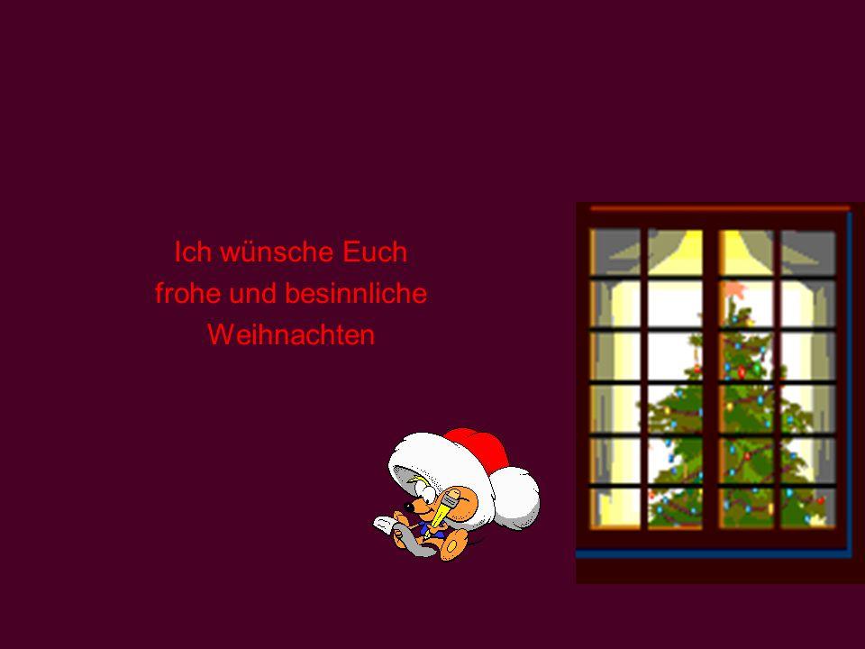 Ich wünsche Euch frohe und besinnliche Weihnachten