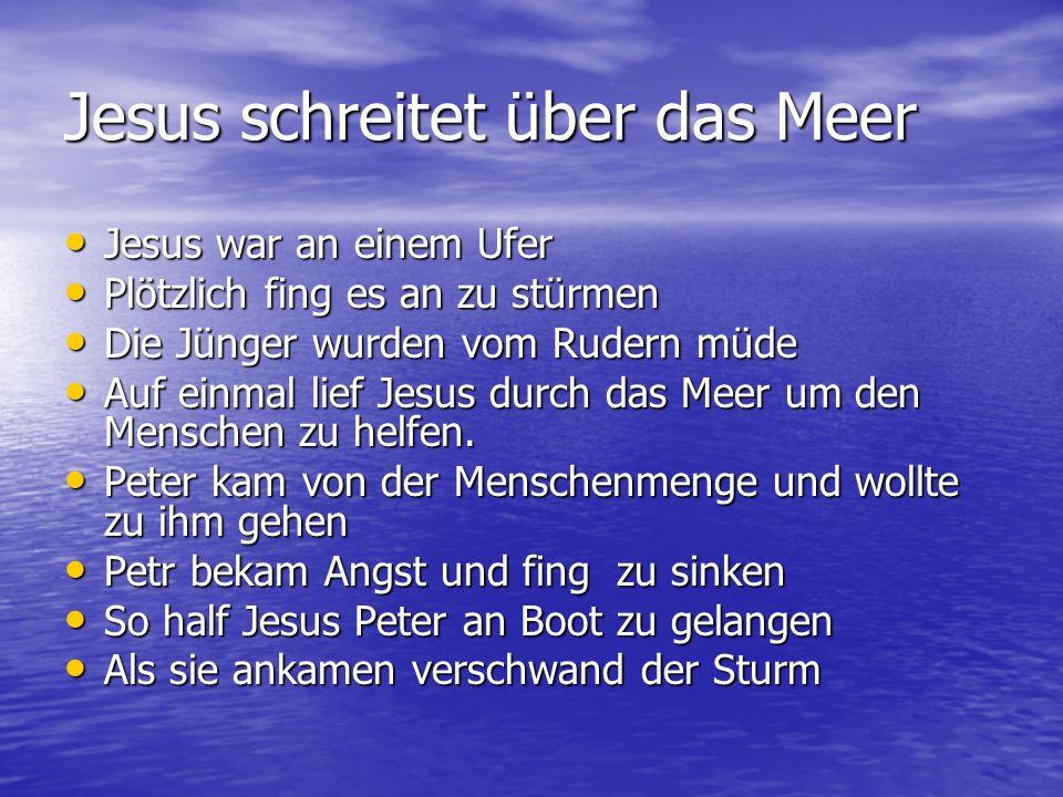 Jesus schreitet über das Meer Jesus war an einem Ufer Jesus war an einem Ufer Plötzlich fing es an zu stürmen Plötzlich fing es an zu stürmen Die Jüng