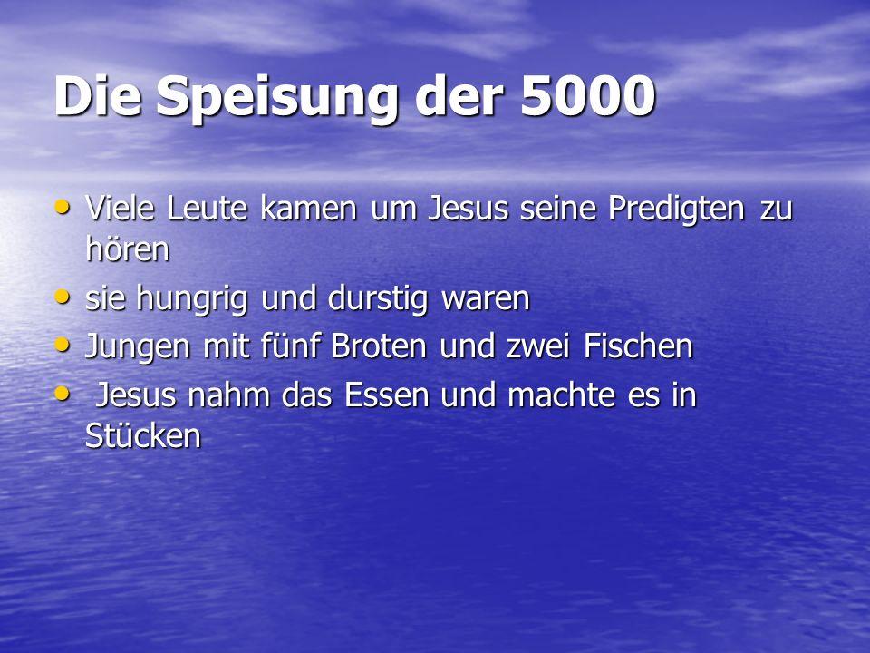Die Speisung der 5000 Viele Leute kamen um Jesus seine Predigten zu hören Viele Leute kamen um Jesus seine Predigten zu hören sie hungrig und durstig