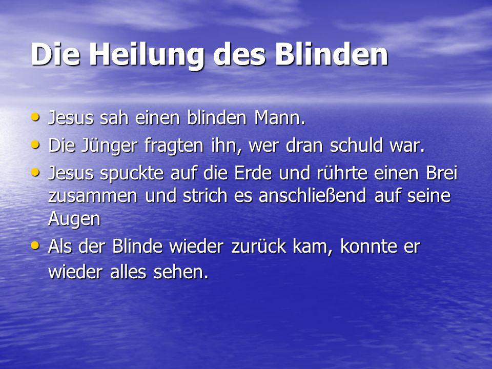 Die Heilung des Blinden Jesus sah einen blinden Mann. Jesus sah einen blinden Mann. Die Jünger fragten ihn, wer dran schuld war. Die Jünger fragten ih