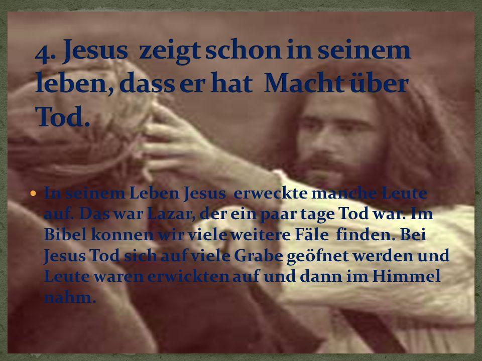 In seinem Leben Jesus erweckte manche Leute auf.Das war Lazar, der ein paar tage Tod war.