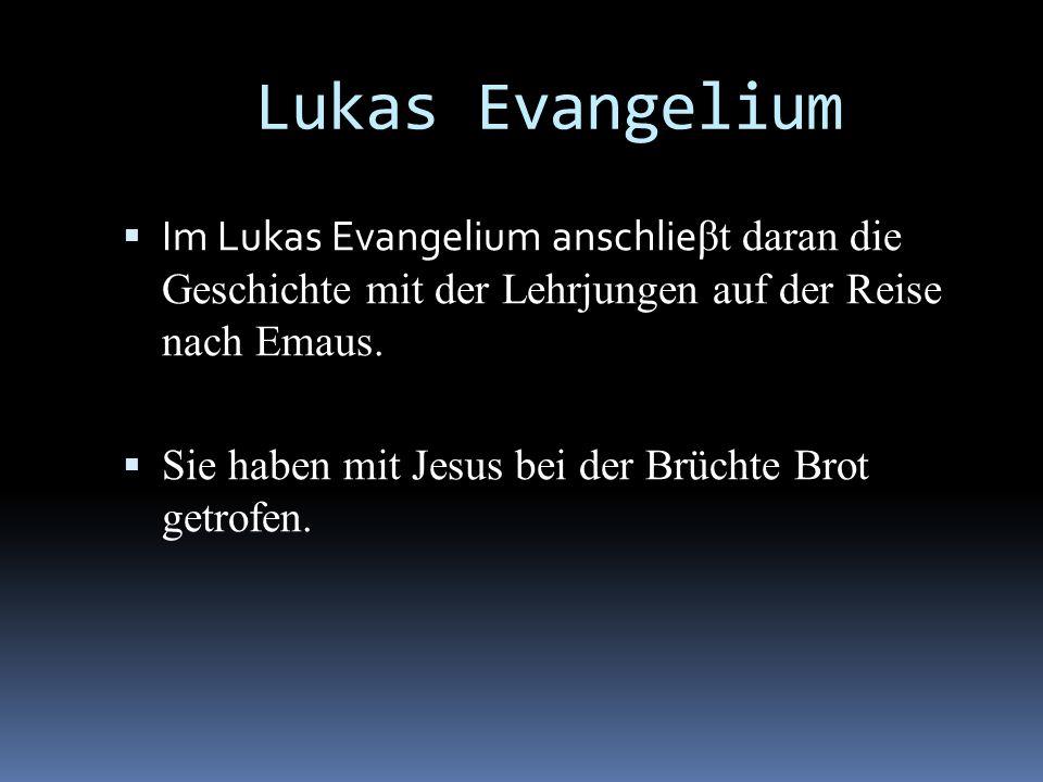 Lukas Evangelium Im Lukas Evangelium anschlie βt daran die Geschichte mit der Lehrjungen auf der Reise nach Emaus. Sie haben mit Jesus bei der Brüchte