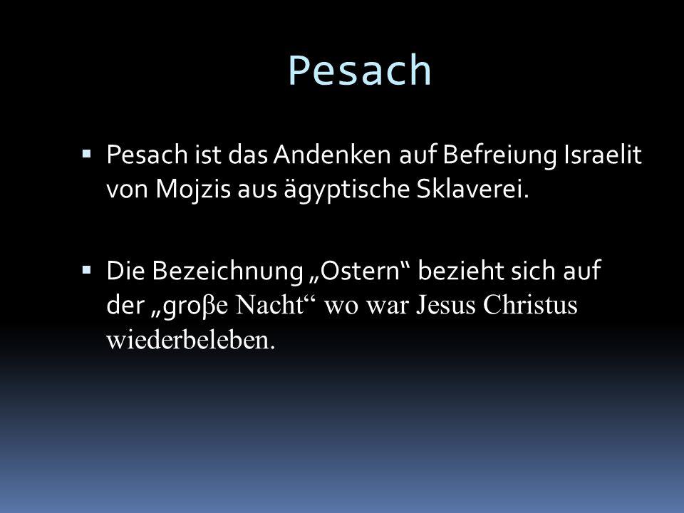 Pesach Pesach ist das Andenken auf Befreiung Israelit von Mojzis aus ägyptische Sklaverei. Die Bezeichnung Ostern bezieht sich auf der gro βe Nacht wo