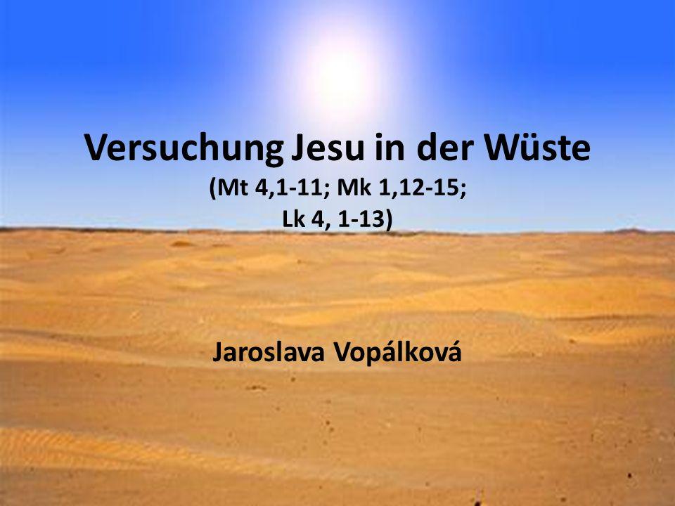 Versuchung Jesu in der Wüste (Mt 4,1-11; Mk 1,12 15; Lk 4, 1-13) Jaroslava Vopálková