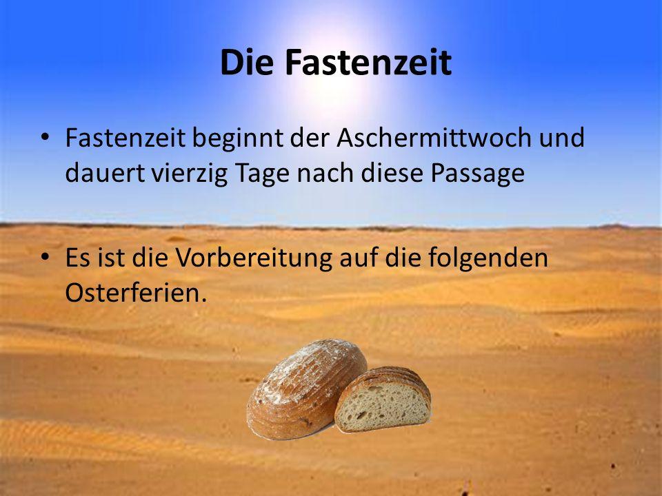 Die Fastenzeit Fastenzeit beginnt der Aschermittwoch und dauert vierzig Tage nach diese Passage Es ist die Vorbereitung auf die folgenden Osterferien.