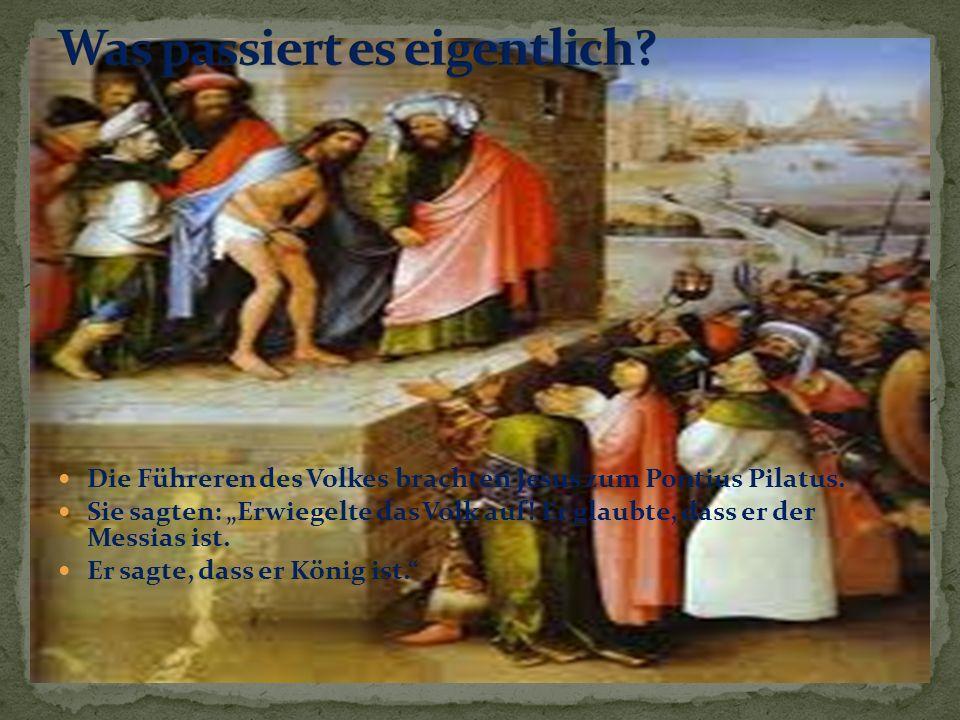 Die Führeren des Volkes brachten Jesus zum Pontius Pilatus.