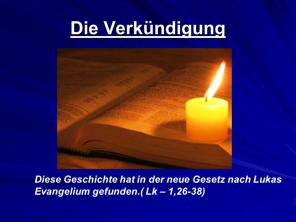 Die Verkündigung Diese Geschichte hat in der neue Gesetz nach Lukas Evangelium gefunden.( Lk – 1,26-38)
