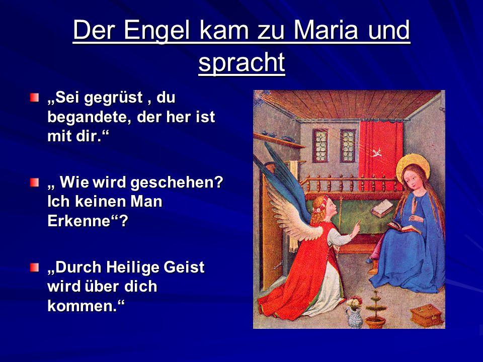 Der Engel kam zu Maria und spracht Sei gegrüst, du begandete, der her ist mit dir. Wie wird geschehen? Ich keinen Man Erkenne? Wie wird geschehen? Ich