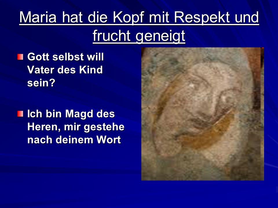 Maria hat die Kopf mit Respekt und frucht geneigt Gott selbst will Vater des Kind sein? Ich bin Magd des Heren, mir gestehe nach deinem Wort