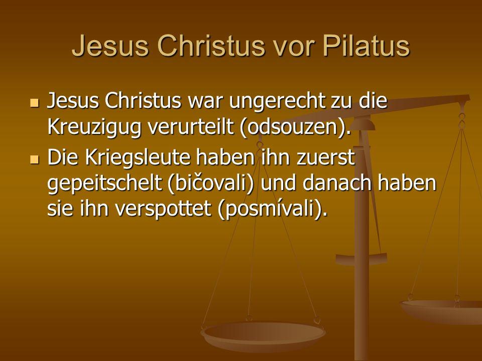 Jesus Christus vor Pilatus Jesus Christus war ungerecht zu die Kreuzigug verurteilt (odsouzen). Jesus Christus war ungerecht zu die Kreuzigug verurtei