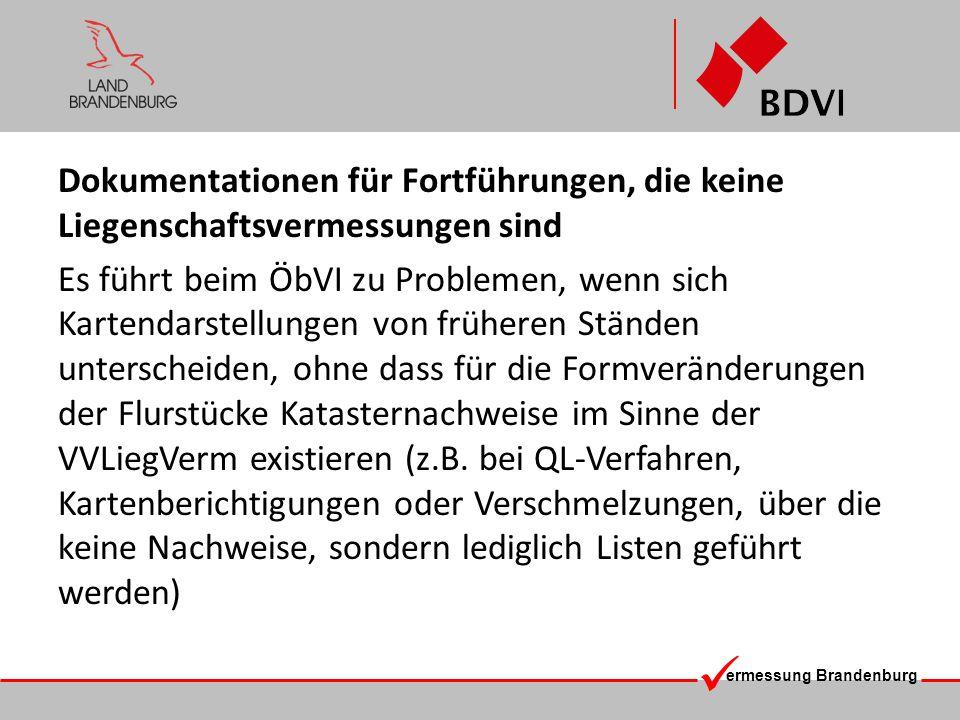 ermessung Brandenburg Dokumentationen für Fortführungen, die keine Liegenschaftsvermessungen sind Es führt beim ÖbVI zu Problemen, wenn sich Kartendar