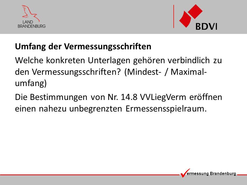 ermessung Brandenburg Umfang der Vermessungsschriften Welche konkreten Unterlagen gehören verbindlich zu den Vermessungsschriften? (Mindest- / Maximal